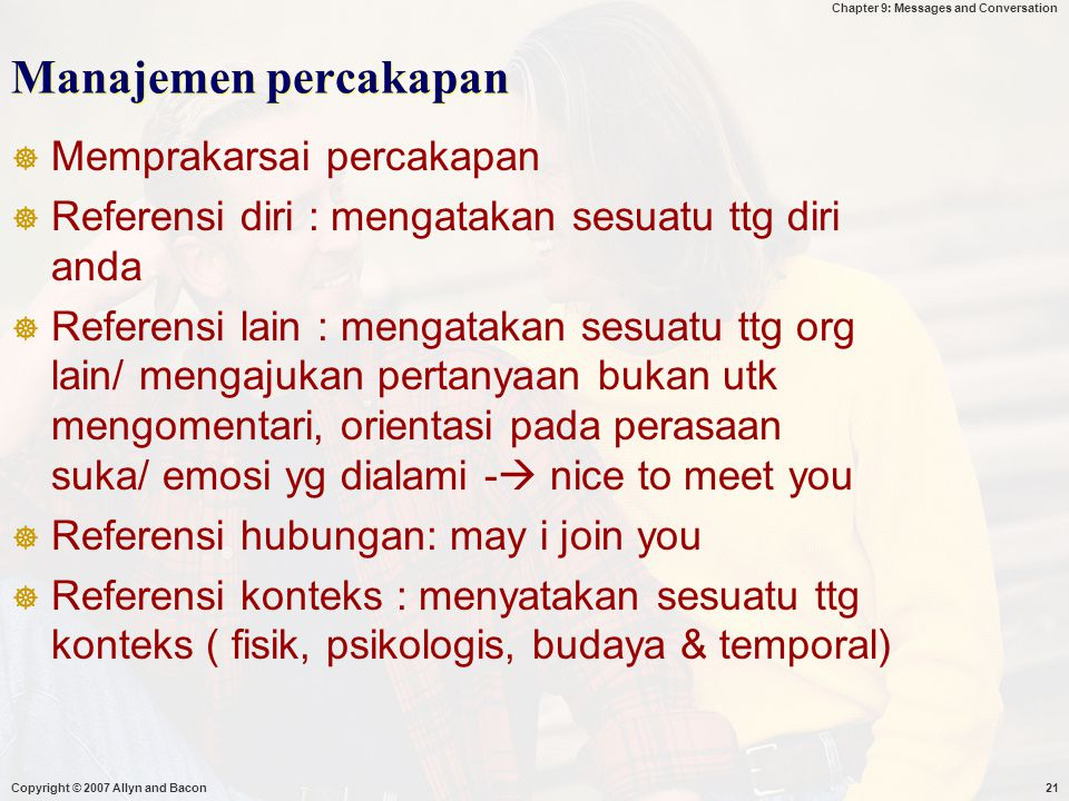 Chapter 9: Messages and Conversation Copyright © 2007 Allyn and Bacon21 Manajemen percakapan  Memprakarsai percakapan  Referensi diri : mengatakan s