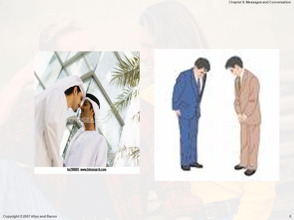 Chapter 9: Messages and Conversation Copyright © 2007 Allyn and Bacon27  Membicaraka apa yg relevan dengan percakapan  Digunakan oleh org yg menyimpang dr pokok pembicaraan, menyelipkan komentar yg tidak relevan  Maxim manner : jelas, hindari kerancuan, penerangan secara rinci, sistematis, urutan logis, gunakan istilah yg mudah dipahami, menjelaskan istilah yg tdk dipahami  Maxim bervariasi dari satu budaya ke budaya lain  Jepang tdk pantas memperdebatkan & menunjukkan secara langsung kesalahan org lain -  buruk, kehilangan muka, rasa malu  Cina  mencemarkan diri sendiri, jika menunjukkan penghargaan diri sendiri/ reputasi yg baik -  merendahkan diri -  bentuk kesopanan