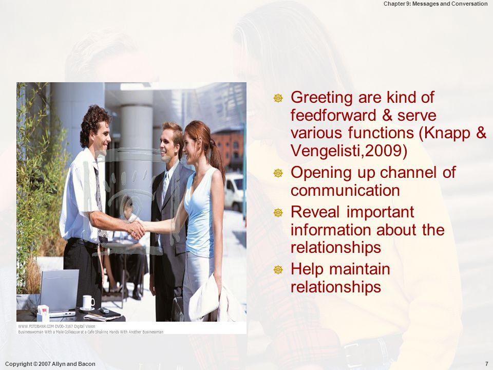 Chapter 9: Messages and Conversation Copyright © 2007 Allyn and Bacon7  Greeting are kind of feedforward & serve various functions (Knapp & Vengelist