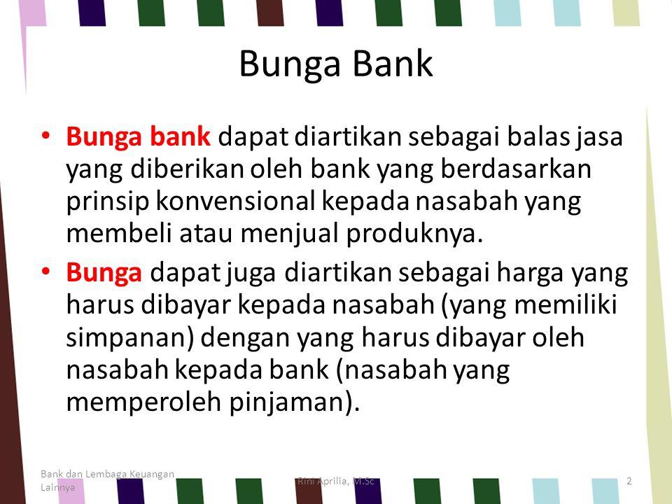 Bunga Bank Dalam kegiatan perbankan sehari-hari ada 2 macam bunga yang diberikan kepada nasabahnya, yaitu: 1.Bunga simpanan  Bunga yang diberikan sebagai rangsangan atau balas jasa bagi nasabah yang menyimpan uangnya di bank.