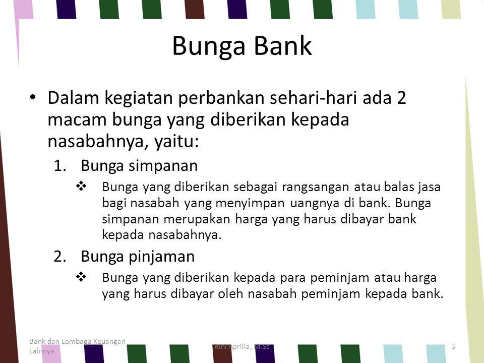 Bunga Bank Dalam kegiatan perbankan sehari-hari ada 2 macam bunga yang diberikan kepada nasabahnya, yaitu: 1.Bunga simpanan  Bunga yang diberikan seb