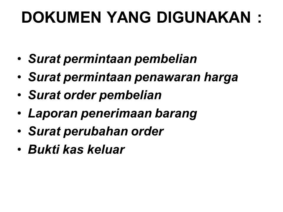 DOKUMEN YANG DIGUNAKAN : Surat permintaan pembelian Surat permintaan penawaran harga Surat order pembelian Laporan penerimaan barang Surat perubahan o