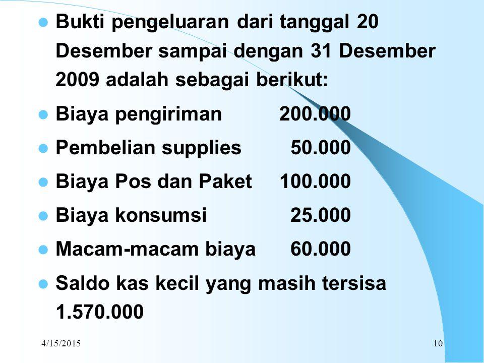 4/15/201510 Bukti pengeluaran dari tanggal 20 Desember sampai dengan 31 Desember 2009 adalah sebagai berikut: Biaya pengiriman200.000 Pembelian suppli
