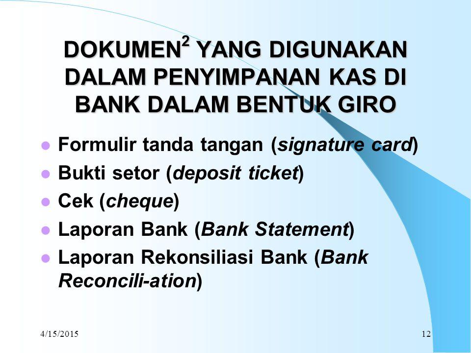 4/15/201512 DOKUMEN 2 YANG DIGUNAKAN DALAM PENYIMPANAN KAS DI BANK DALAM BENTUK GIRO Formulir tanda tangan (signature card) Bukti setor (deposit ticke