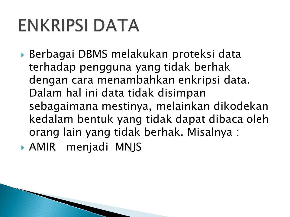  Berbagai DBMS melakukan proteksi data terhadap pengguna yang tidak berhak dengan cara menambahkan enkripsi data. Dalam hal ini data tidak disimpan s