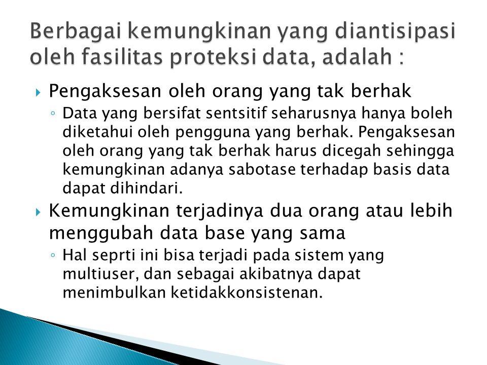  Pengaksesan oleh orang yang tak berhak ◦ Data yang bersifat sentsitif seharusnya hanya boleh diketahui oleh pengguna yang berhak. Pengaksesan oleh o