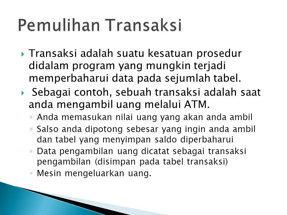  Transaksi adalah suatu kesatuan prosedur didalam program yang mungkin terjadi memperbaharui data pada sejumlah tabel.