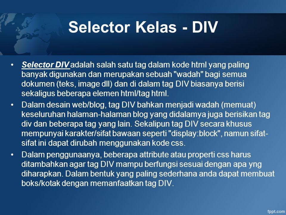 Selector Kelas - DIV Selector DIV adalah salah satu tag dalam kode html yang paling banyak digunakan dan merupakan sebuah