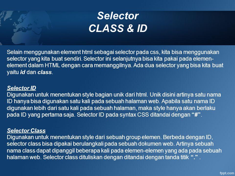 Selector CLASS & ID Selain menggunakan element html sebagai selector pada css, kita bisa menggunakan selector yang kita buat sendiri. Selector ini sel