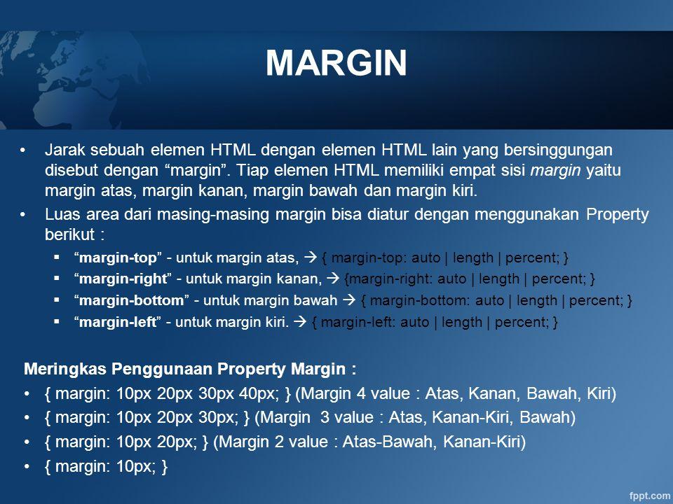 "Jarak sebuah elemen HTML dengan elemen HTML lain yang bersinggungan disebut dengan ""margin"". Tiap elemen HTML memiliki empat sisi margin yaitu margin"