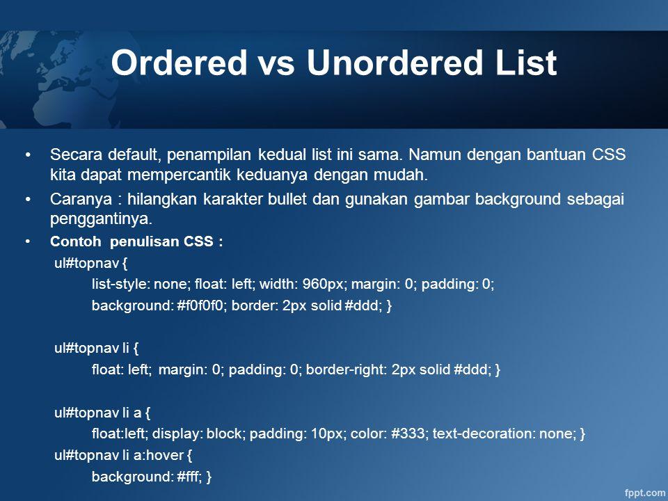 Ordered vs Unordered List Secara default, penampilan kedual list ini sama. Namun dengan bantuan CSS kita dapat mempercantik keduanya dengan mudah. Car