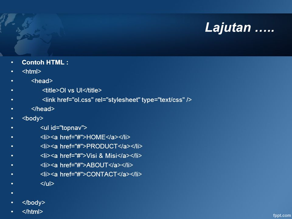 Lajutan ….. Contoh HTML : Ol vs Ul HOME PRODUCT Visi & Misi ABOUT CONTACT