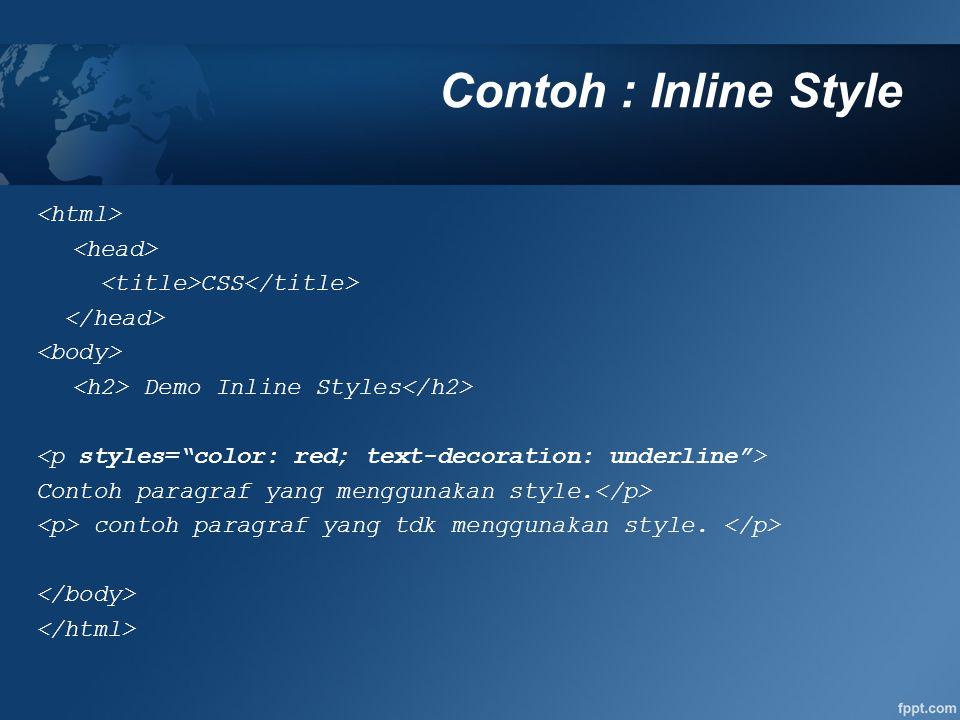 Contoh : Class & ID File : Format.css #top { bacground-color: #ccc; padding: 1em }.intro { color; red; font-weight: bold; } File : Sample.html Class and ID Pempek Masakan khas dari Palembang yuuummmmyyyy …..