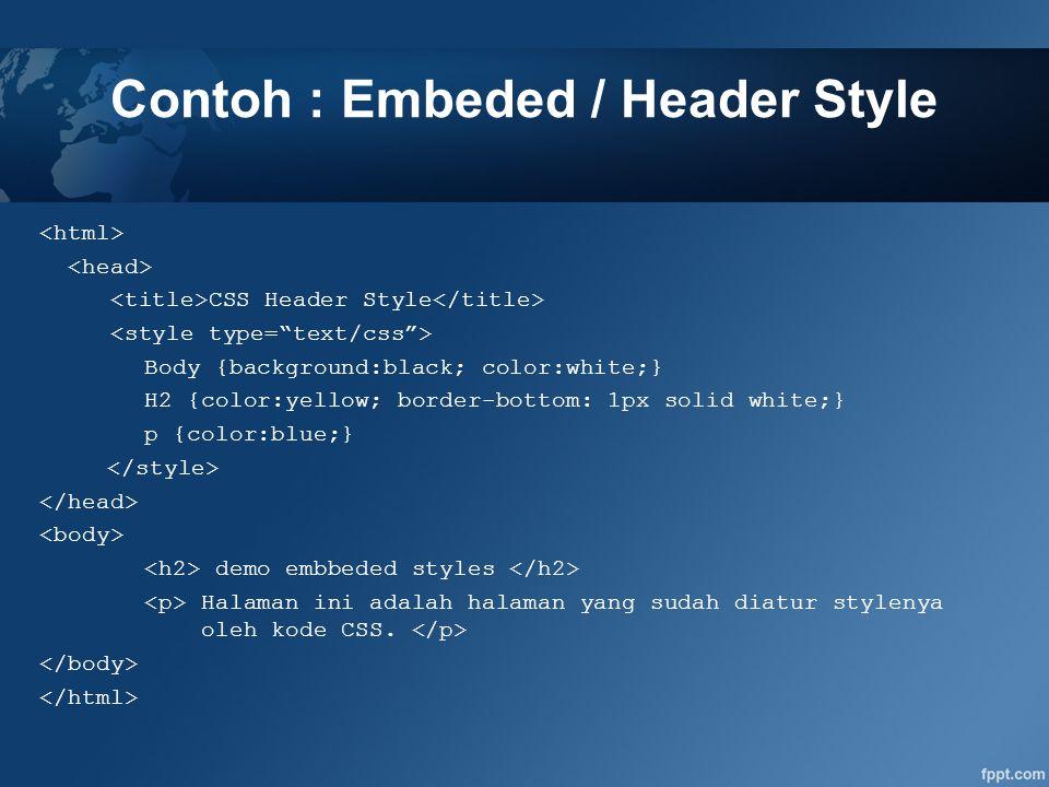 Contoh : Linked Style File : style.css p { color : #FFFFFF ; font-family : arial ; font-wight : bold ; background : #FF0000 } h3 {color:red ; font-style:italic} File : sample.html CSS Guide ini adalah halaman pertaman yang diatur style nya melalui kode CSS yang ditulis secara terpisah pada file tersendiri.