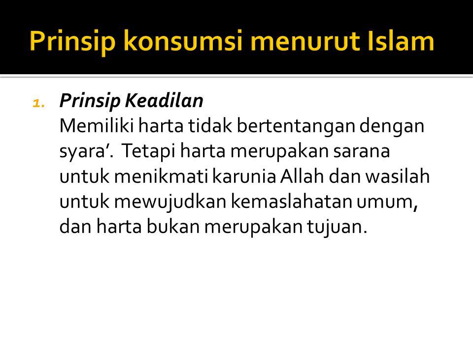 1. Prinsip Keadilan Memiliki harta tidak bertentangan dengan syara'.