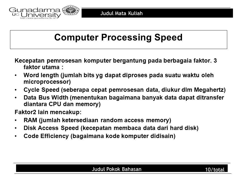 Judul Mata Kuliah Judul Pokok Bahasan 10/total Computer Processing Speed Kecepatan pemrosesan komputer bergantung pada berbagaia faktor. 3 faktor utam