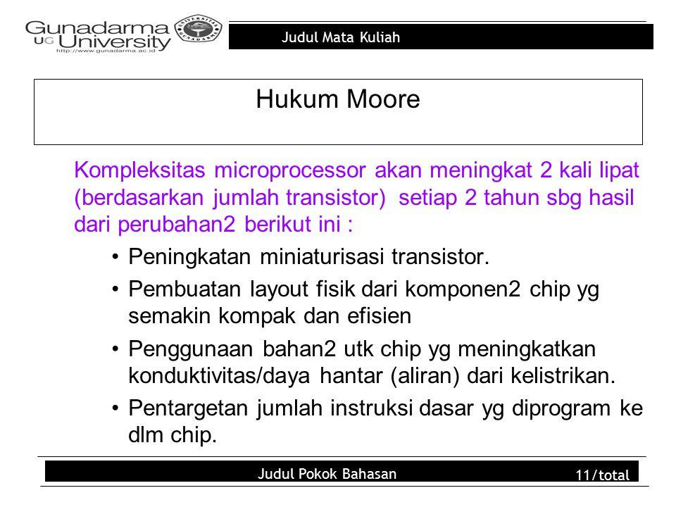 Judul Mata Kuliah Judul Pokok Bahasan 11/total Hukum Moore Kompleksitas microprocessor akan meningkat 2 kali lipat (berdasarkan jumlah transistor) set