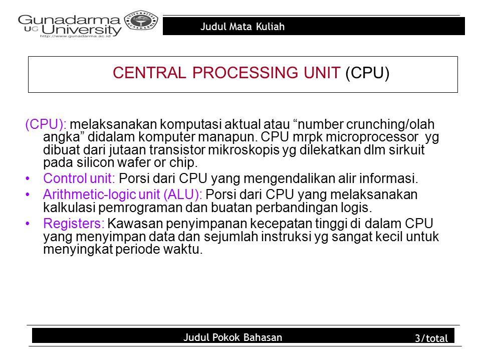 """Judul Mata Kuliah Judul Pokok Bahasan 3/total (CPU): melaksanakan komputasi aktual atau """"number crunching/olah angka"""" didalam komputer manapun. CPU mr"""