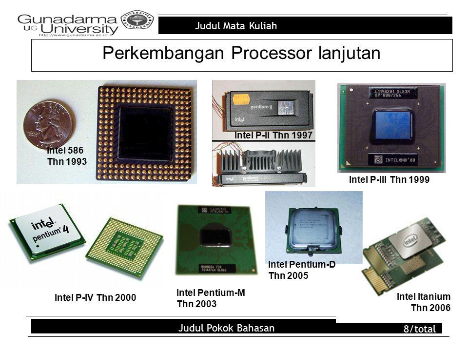 Judul Mata Kuliah Judul Pokok Bahasan 9/total Machine instruction cycle: Siklus pemrosesan komputer, yg kecepatannya terukur dalam kaitan dengan banyaknya instruksi suatu chip memproses per detik.
