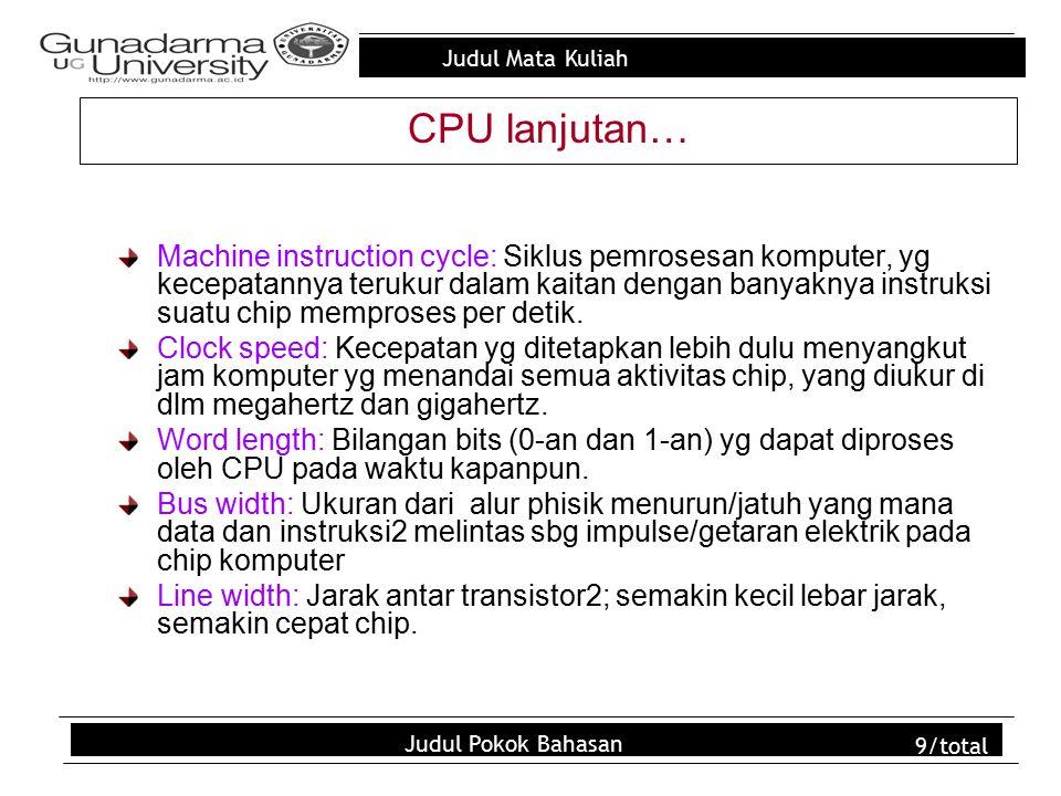 Judul Mata Kuliah Judul Pokok Bahasan 9/total Machine instruction cycle: Siklus pemrosesan komputer, yg kecepatannya terukur dalam kaitan dengan banya