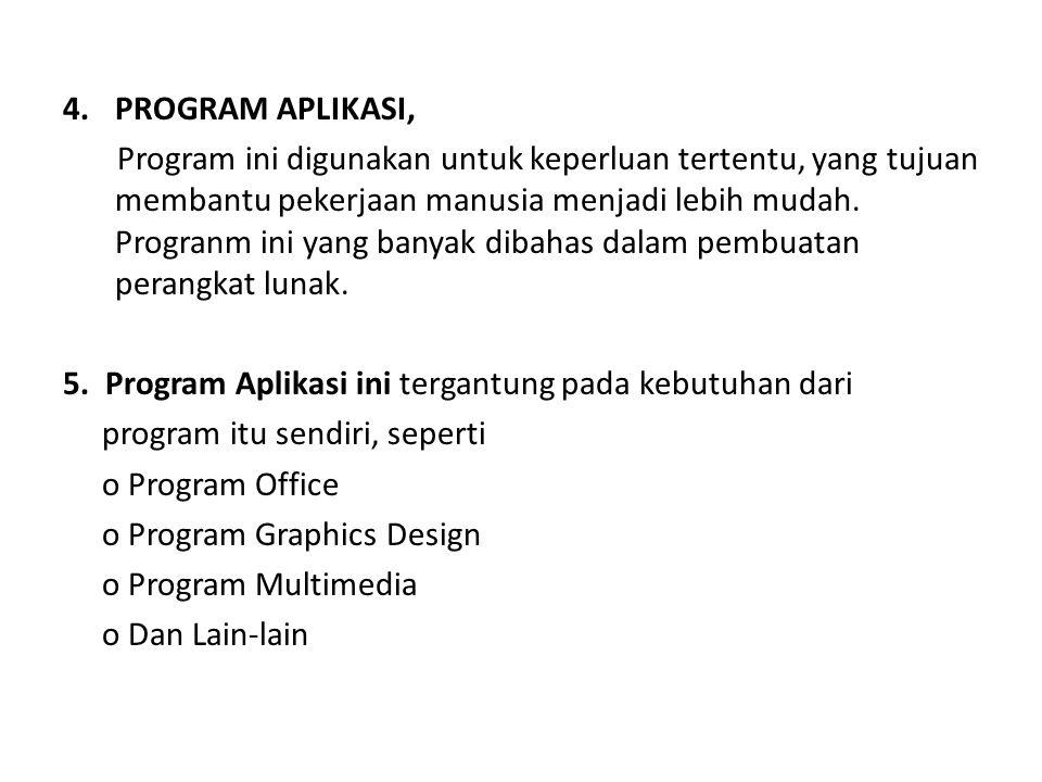 4.PROGRAM APLIKASI, Program ini digunakan untuk keperluan tertentu, yang tujuan membantu pekerjaan manusia menjadi lebih mudah. Progranm ini yang bany