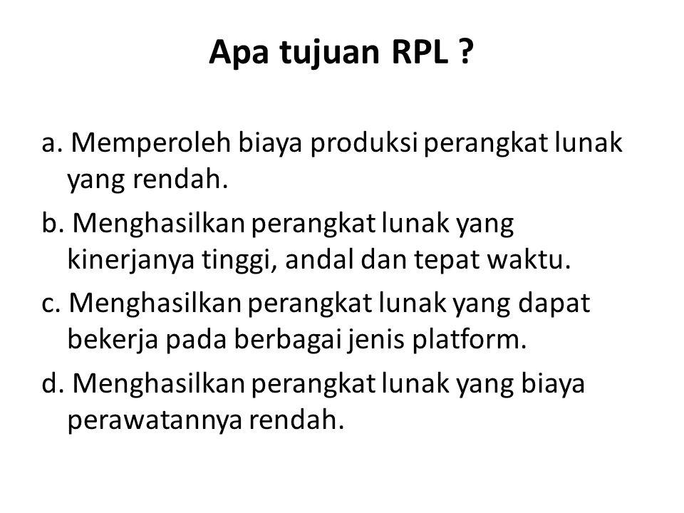 Apa tujuan RPL ? a. Memperoleh biaya produksi perangkat lunak yang rendah. b. Menghasilkan perangkat lunak yang kinerjanya tinggi, andal dan tepat wak