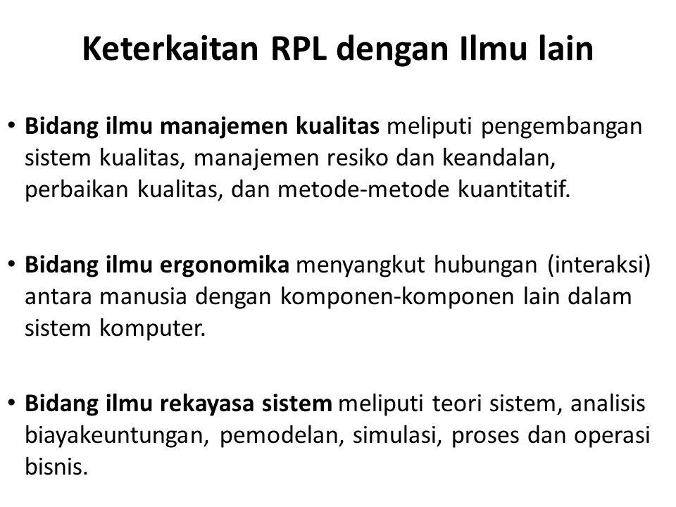 Keterkaitan RPL dengan Ilmu lain Bidang ilmu manajemen kualitas meliputi pengembangan sistem kualitas, manajemen resiko dan keandalan, perbaikan kuali