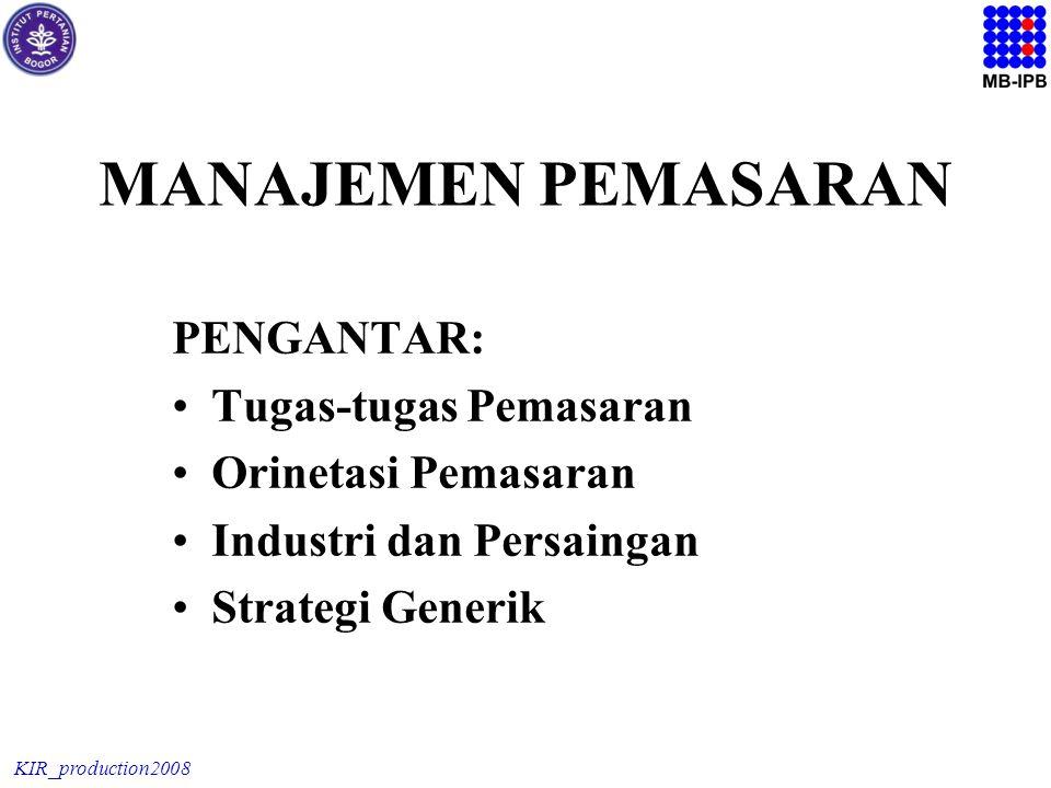 KIR_production2008 MANAJEMEN PEMASARAN PENGANTAR: Tugas-tugas Pemasaran Orinetasi Pemasaran Industri dan Persaingan Strategi Generik