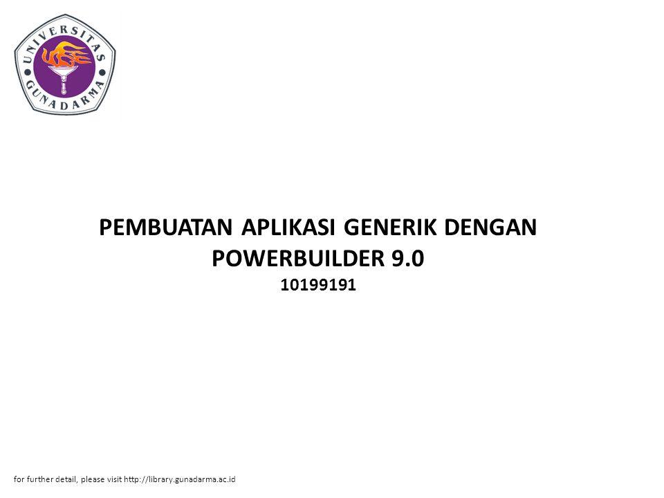 PEMBUATAN APLIKASI GENERIK DENGAN POWERBUILDER 9.0 10199191 for further detail, please visit http://library.gunadarma.ac.id