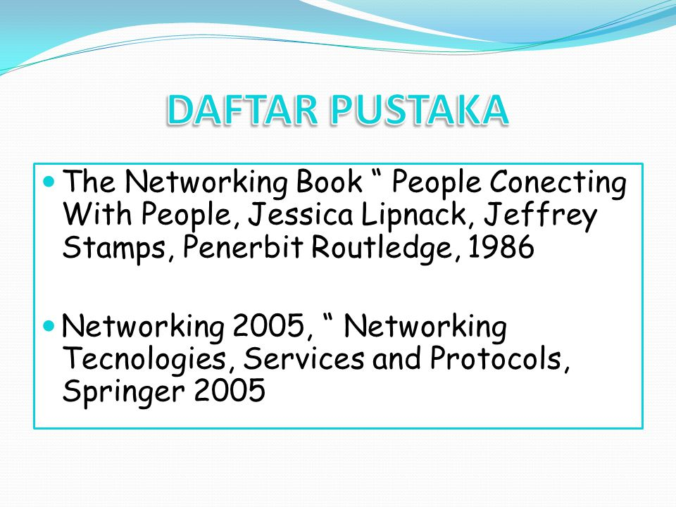 "The Networking Book "" People Conecting With People, Jessica Lipnack, Jeffrey Stamps, Penerbit Routledge, 1986 Networking 2005, "" Networking Tecnologie"