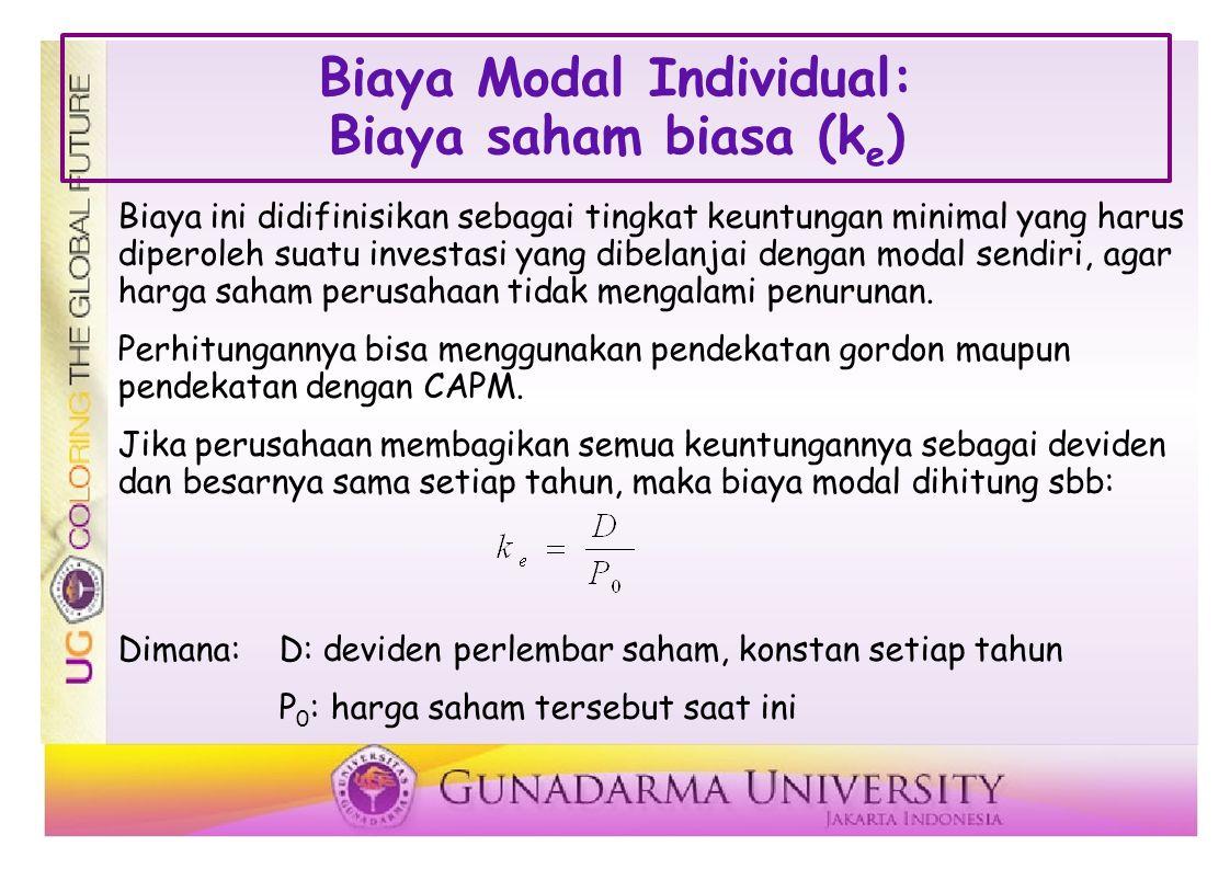 Biaya Modal Individual: Biaya saham biasa (k e ) Biaya ini didifinisikan sebagai tingkat keuntungan minimal yang harus diperoleh suatu investasi yang dibelanjai dengan modal sendiri, agar harga saham perusahaan tidak mengalami penurunan.