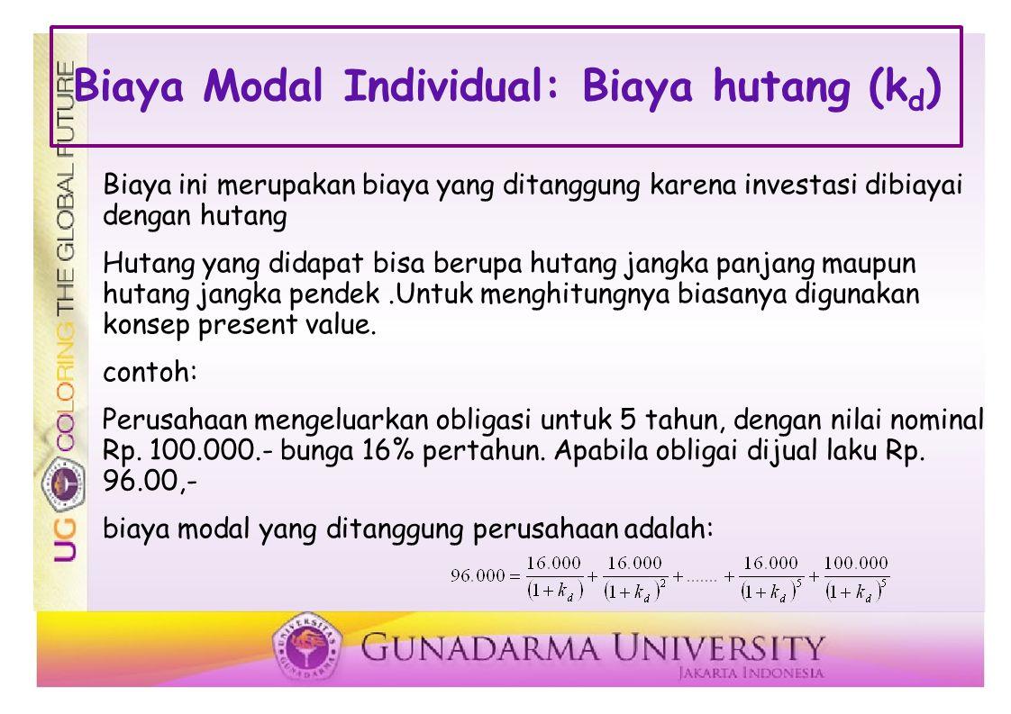 Biaya Modal Individual: Biaya hutang (k d ) Biaya ini merupakan biaya yang ditanggung karena investasi dibiayai dengan hutang Hutang yang didapat bisa berupa hutang jangka panjang maupun hutang jangka pendek.Untuk menghitungnya biasanya digunakan konsep present value.