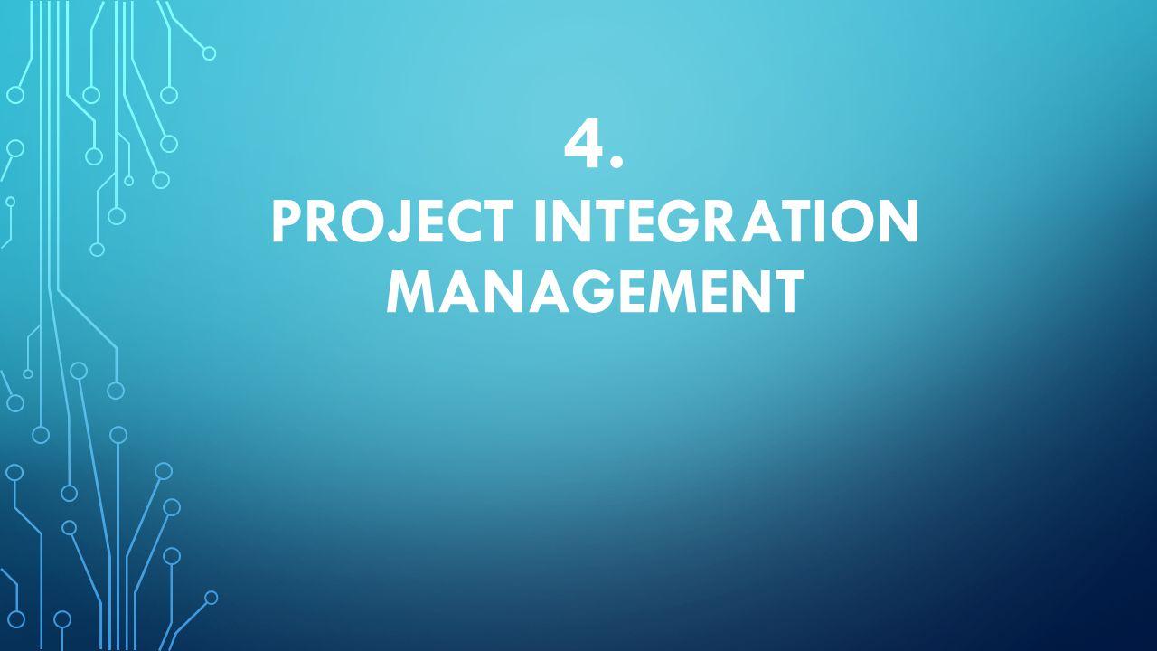 4. PROJECT INTEGRATION MANAGEMENT