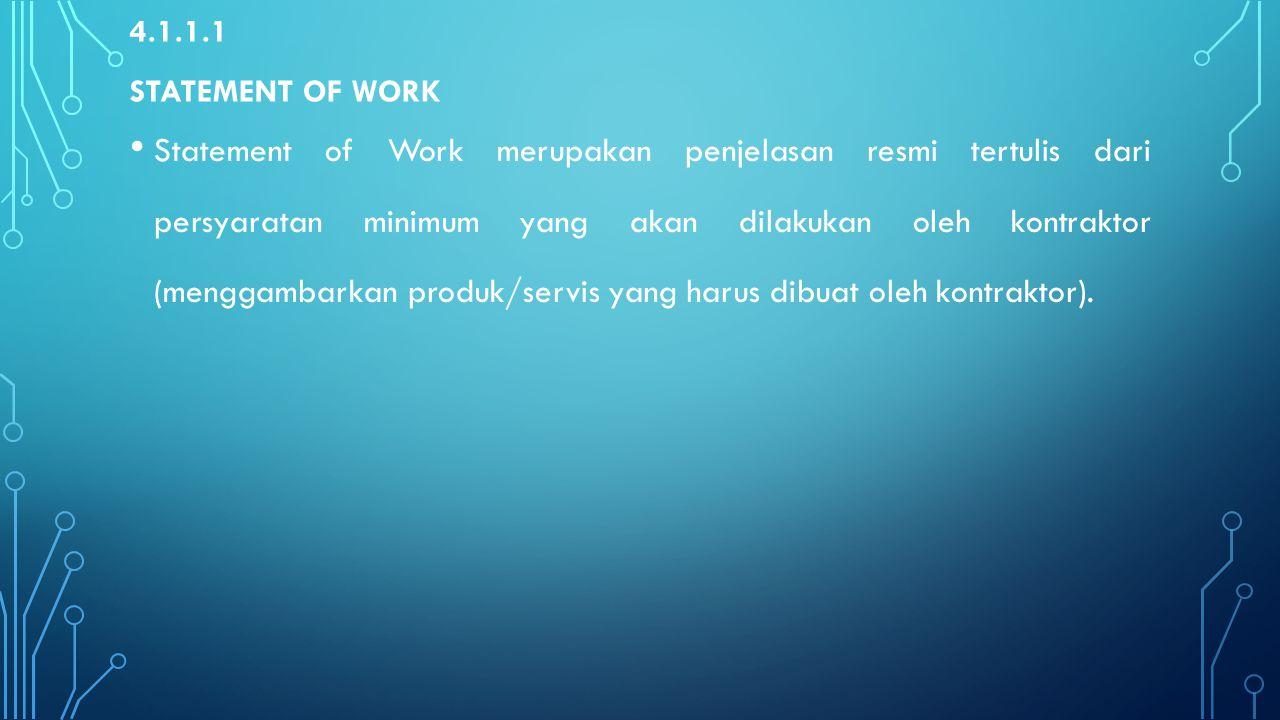 4.1.1.1 STATEMENT OF WORK Statement of Work merupakan penjelasan resmi tertulis dari persyaratan minimum yang akan dilakukan oleh kontraktor (menggamb