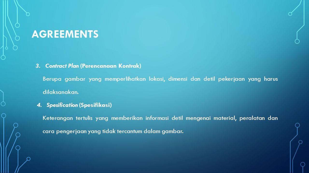 AGREEMENTS 3. Contract Plan (Perencanaan Kontrak) Berupa gambar yang memperlihatkan lokasi, dimensi dan detil pekerjaan yang harus dilaksanakan. 4. Sp