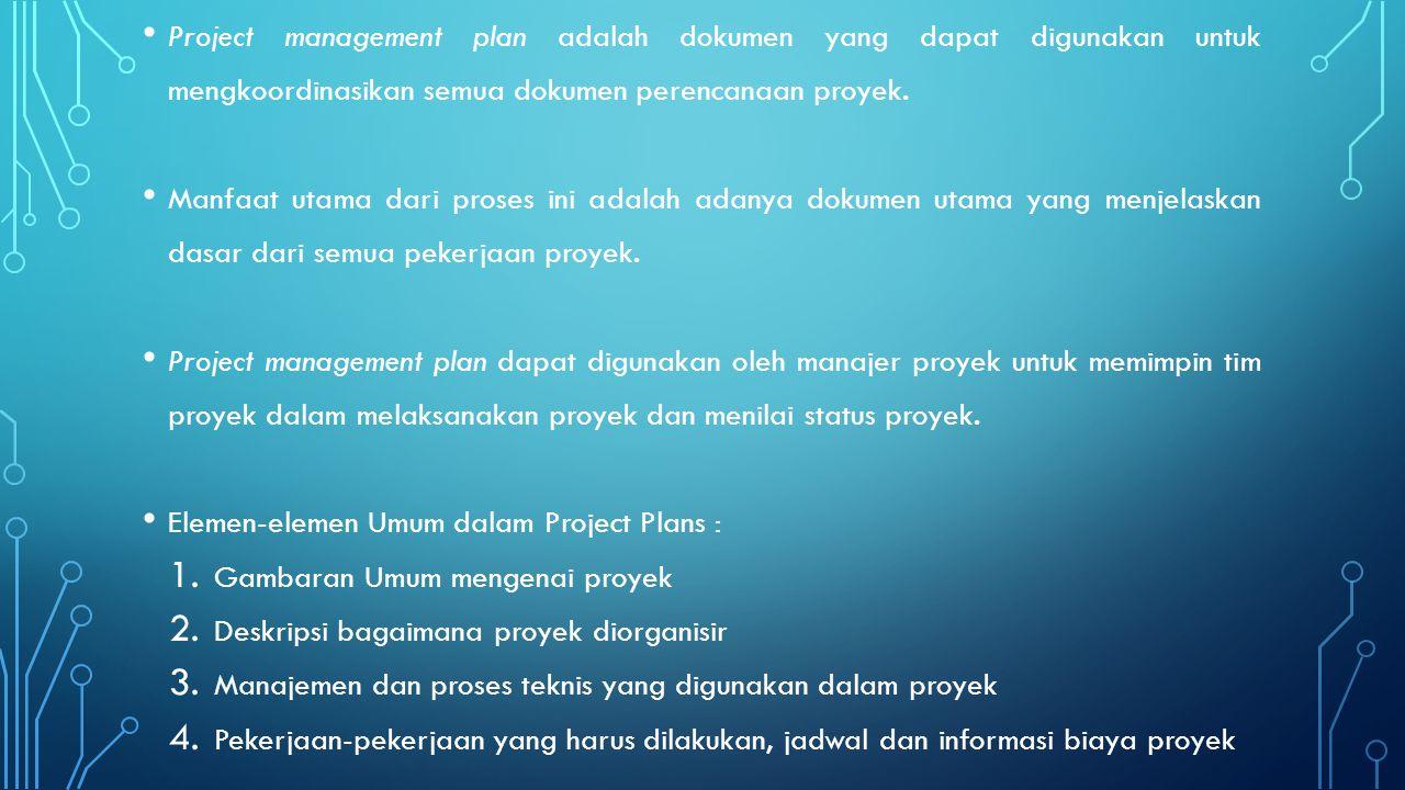 Project management plan adalah dokumen yang dapat digunakan untuk mengkoordinasikan semua dokumen perencanaan proyek. Manfaat utama dari proses ini ad