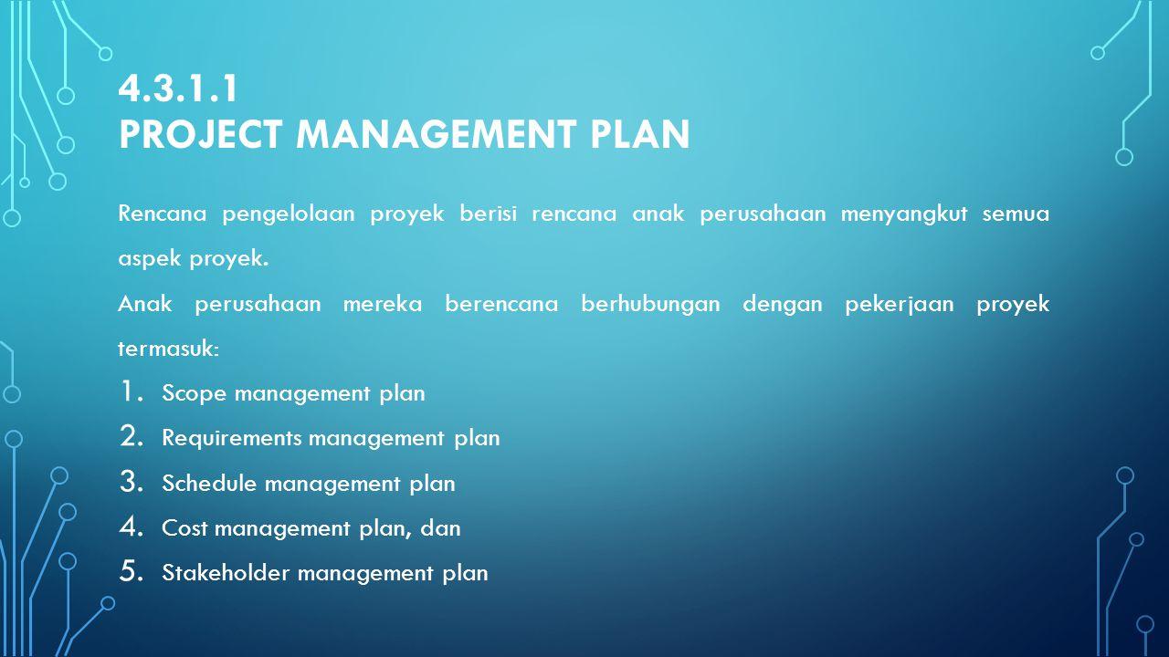 4.3.1.1 PROJECT MANAGEMENT PLAN Rencana pengelolaan proyek berisi rencana anak perusahaan menyangkut semua aspek proyek. Anak perusahaan mereka berenc
