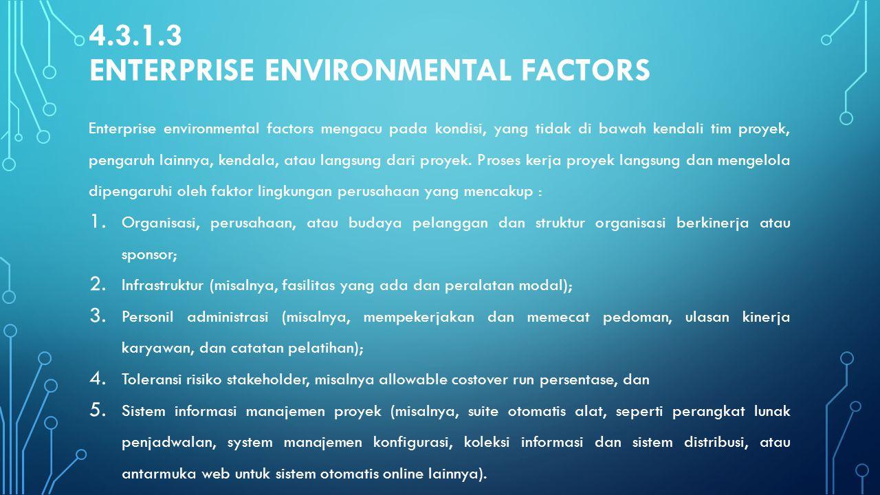 4.3.1.3 ENTERPRISE ENVIRONMENTAL FACTORS Enterprise environmental factors mengacu pada kondisi, yang tidak di bawah kendali tim proyek, pengaruh lainn