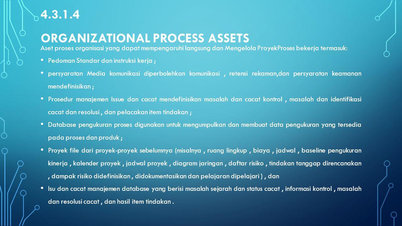 4.3.1.4 ORGANIZATIONAL PROCESS ASSETS Aset proses organisasi yang dapat mempengaruhi langsung dan Mengelola ProyekProses bekerja termasuk: Pedoman Sta
