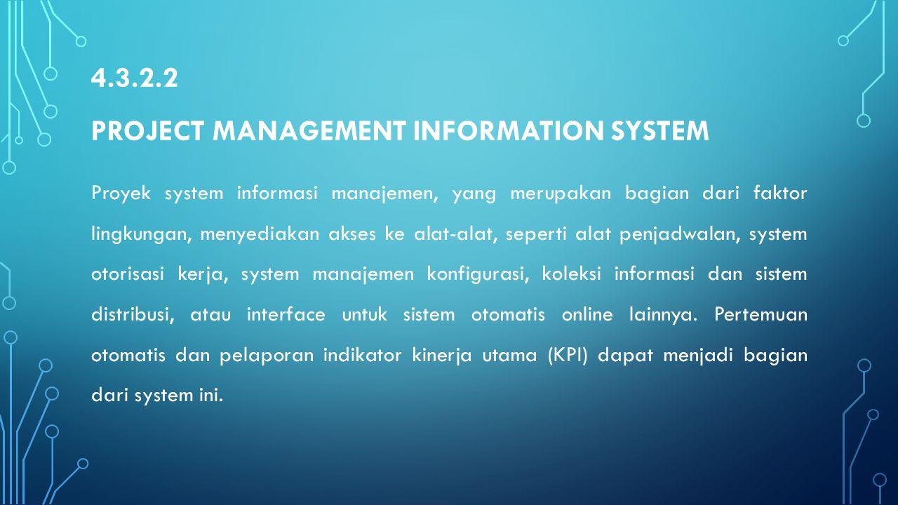 4.3.2.2 PROJECT MANAGEMENT INFORMATION SYSTEM Proyek system informasi manajemen, yang merupakan bagian dari faktor lingkungan, menyediakan akses ke al