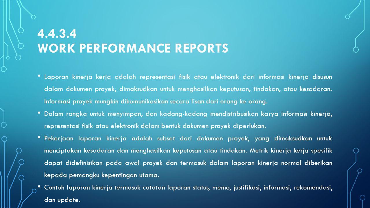 4.4.3.4 WORK PERFORMANCE REPORTS Laporan kinerja kerja adalah representasi fisik atau elektronik dari informasi kinerja disusun dalam dokumen proyek,