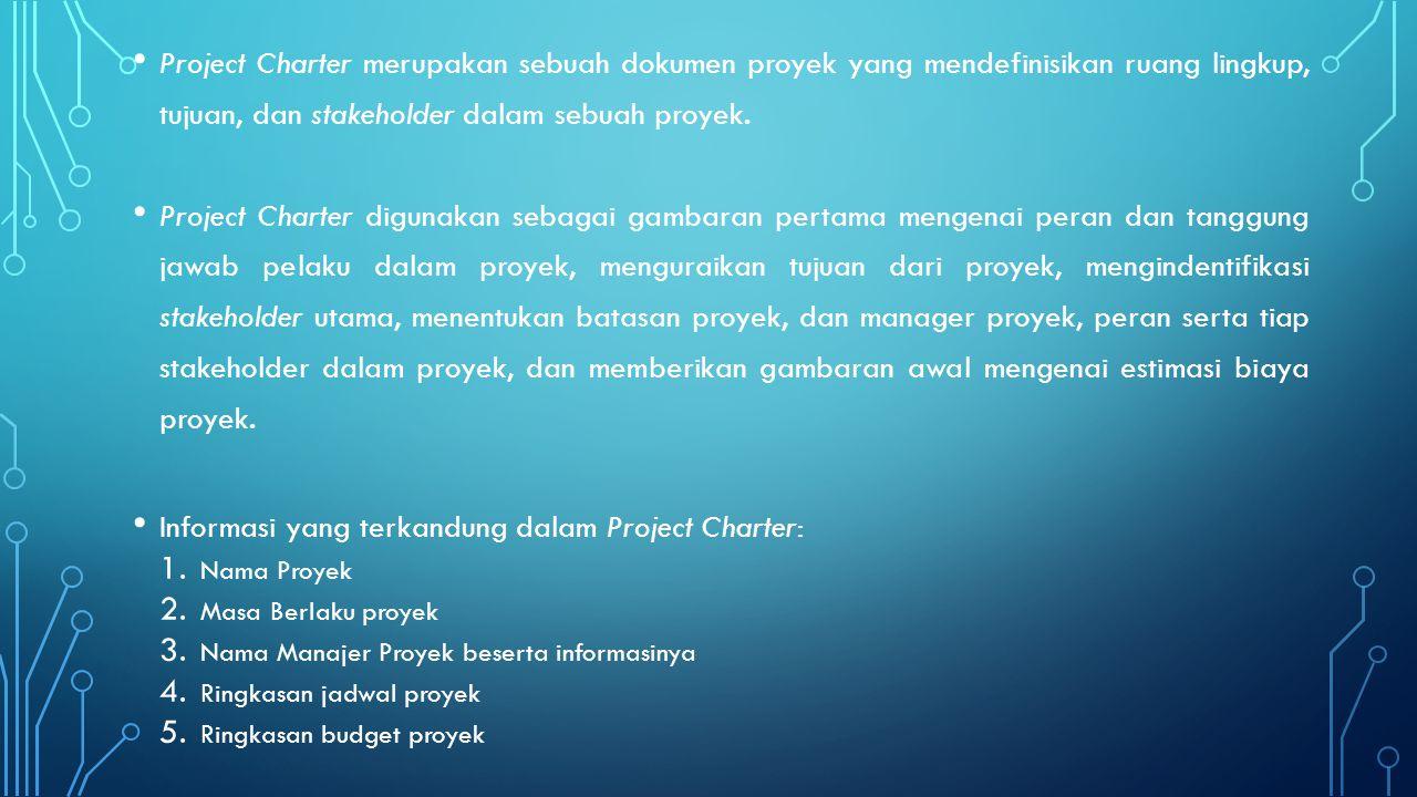Project Charter merupakan sebuah dokumen proyek yang mendefinisikan ruang lingkup, tujuan, dan stakeholder dalam sebuah proyek. Project Charter diguna