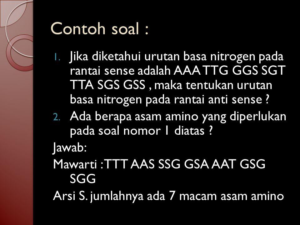 Pasangan basa nitrogen Pada DNA : G – S ; T – A Pada RNA : G – S ; U – A Pada DNA ada 2 rantai yaitu : 1.Rantai sense : rantai yang sedang bekerja men