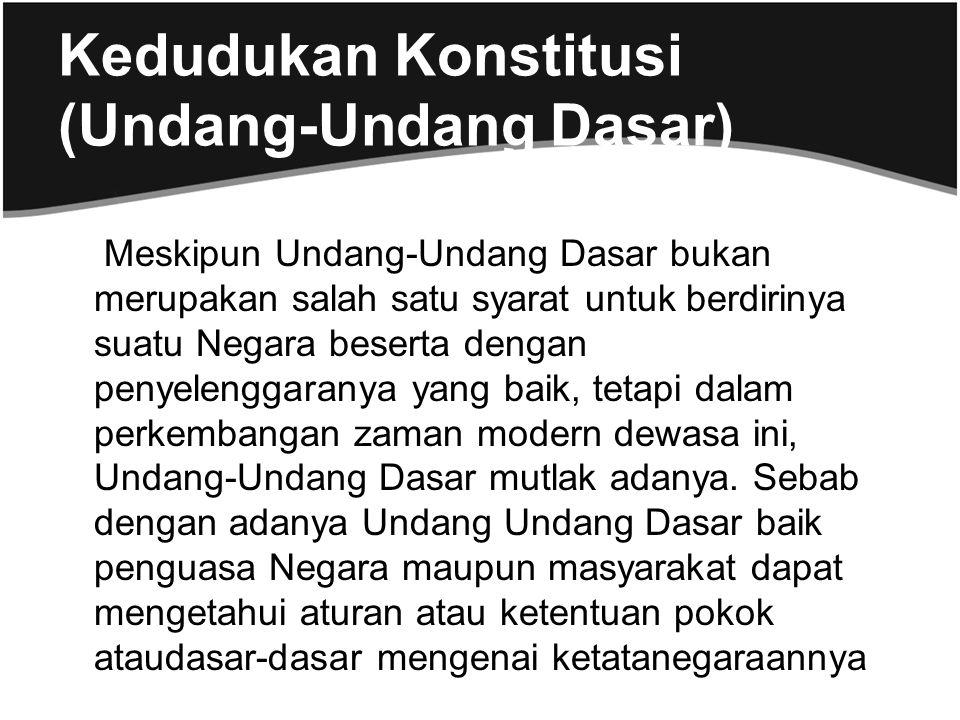 Kedudukan Konstitusi (Undang-Undang Dasar) Meskipun Undang-Undang Dasar bukan merupakan salah satu syarat untuk berdirinya suatu Negara beserta dengan