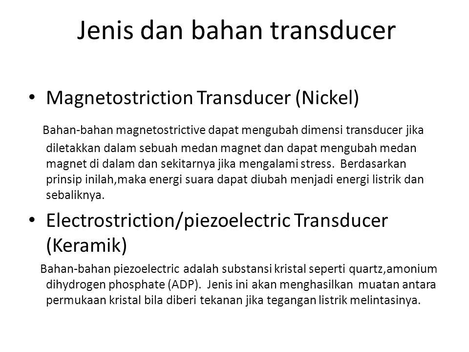 Jenis dan bahan transducer Magnetostriction Transducer (Nickel) Bahan-bahan magnetostrictive dapat mengubah dimensi transducer jika diletakkan dalam s
