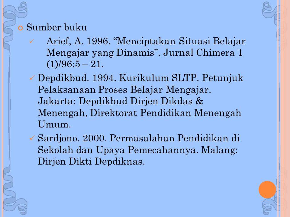 """Sumber buku Arief, A. 1996. """"Menciptakan Situasi Belajar Mengajar yang Dinamis"""". Jurnal Chimera 1 (1)/96:5 – 21. Depdikbud. 1994. Kurikulum SLTP. Petu"""