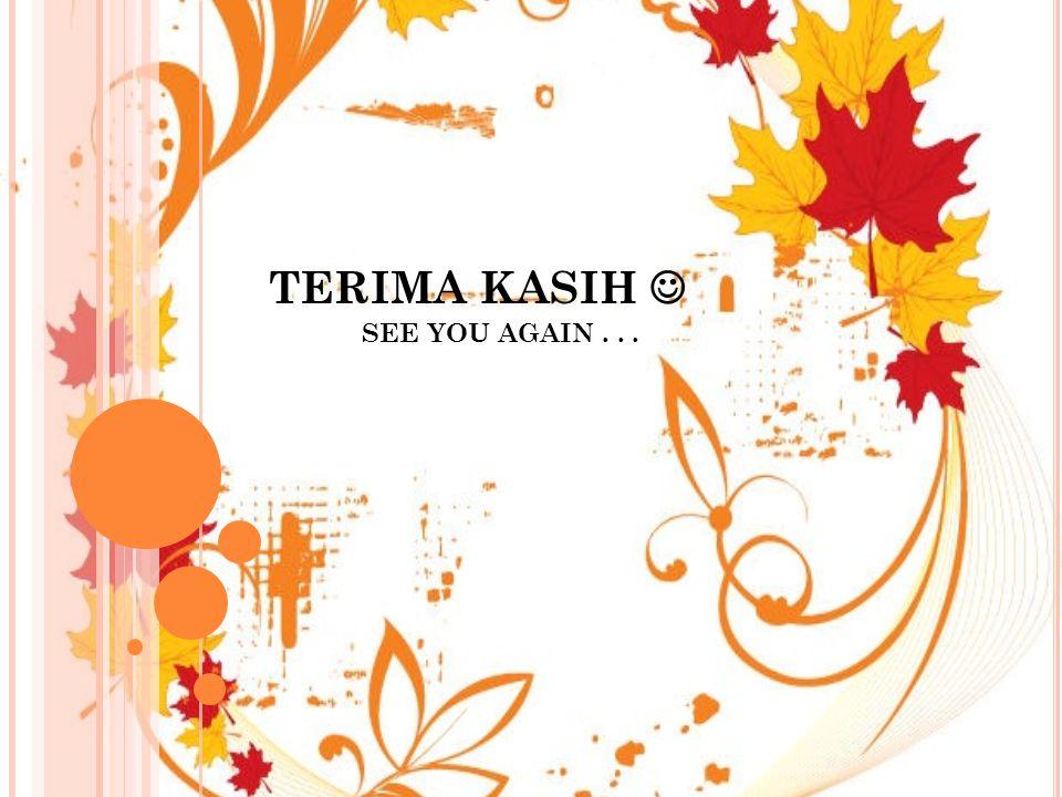 TERIMA KASIH SEE YOU AGAIN...