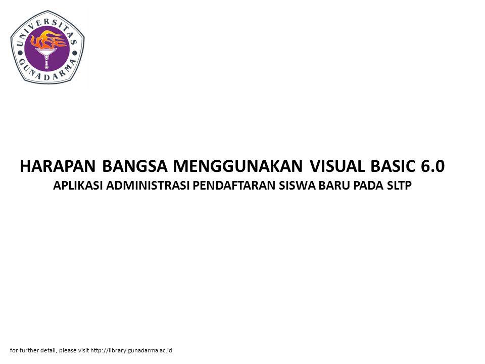 HARAPAN BANGSA MENGGUNAKAN VISUAL BASIC 6.0 APLIKASI ADMINISTRASI PENDAFTARAN SISWA BARU PADA SLTP for further detail, please visit http://library.gun