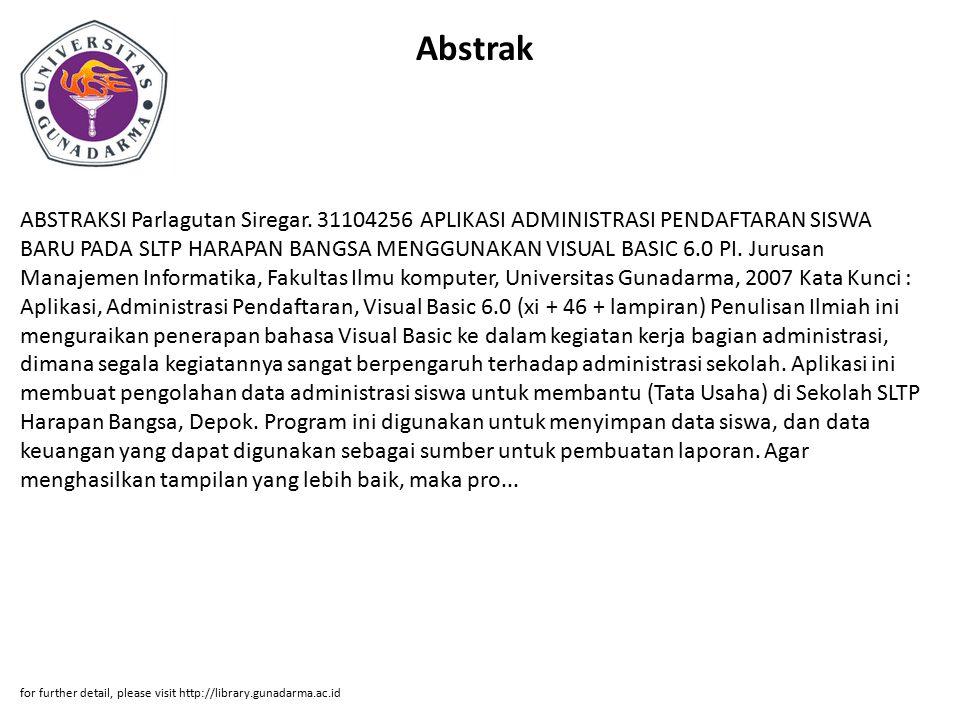 Abstrak ABSTRAKSI Parlagutan Siregar. 31104256 APLIKASI ADMINISTRASI PENDAFTARAN SISWA BARU PADA SLTP HARAPAN BANGSA MENGGUNAKAN VISUAL BASIC 6.0 PI.