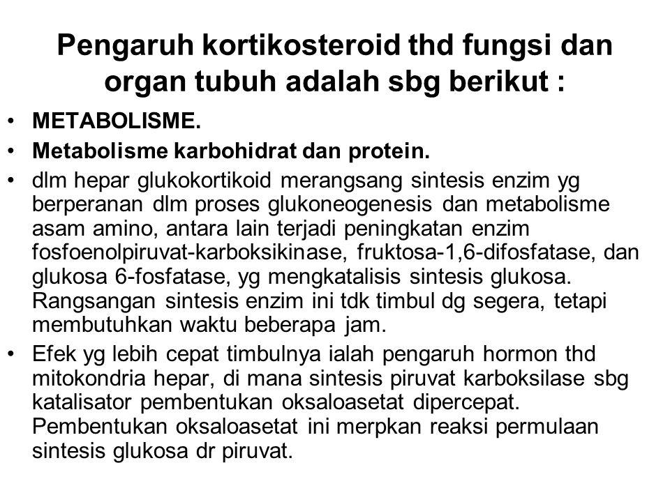 Pengaruh kortikosteroid thd fungsi dan organ tubuh adalah sbg berikut : METABOLISME. Metabolisme karbohidrat dan protein. dlm hepar glukokortikoid mer